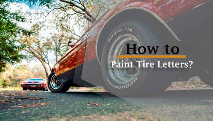 How to Paint Tire Letters – Explained!