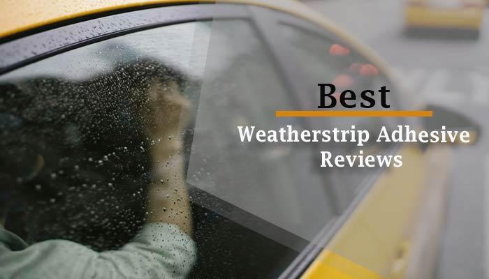 Top 5 Best Weatherstrip Adhesive Reviews in 2021